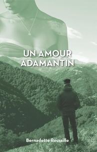 Bernadette Roussille - un amour adamantin.