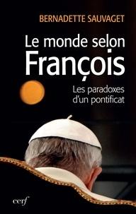 Bernadette Sauvaget - Le Monde selon François - Les paradoxes d'un pontificat.