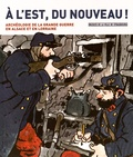 Bernadette Schnitzler et Michaël Landolt - A l'est, du nouveau ! - Archéologie de la Grande Guerre en Alsace et en Lorraine.