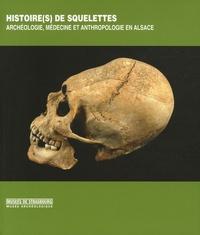 Bernadette Schnitzler et Jean-Marie Le Minor - Histoire(s) de squelettes - Archéologie, médecine et anthropologie en Alsace.