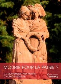 Bernadette Schnitzler et Olivier Haegel - Mourir pour la patrie ? - Les monuments aux morts d'Alsace-Moselle.