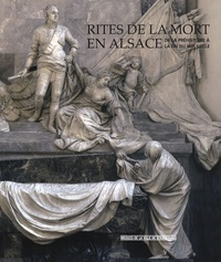 Bernadette Schnitzler et Anne-Marie Adam - Rites de la mort en Alsace - De la Préhistoire à la fin du XIXe siècle.
