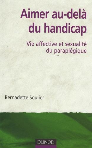 Bernadette Soulier - Aimer au-delà du handicap - Vie affective et sexualité du paraplégique.