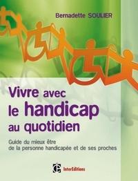 Bernadette Soulier - Vivre avec le handicap au quotidien - Guide du mieux être de la personne handicapée et de ses proches.