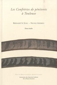 Bernadette Suau et Nicole Andrieu - Les Confréries de pénitents à Toulouse - Deux études.