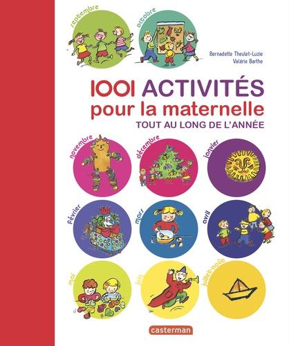 Bernadette Theulet-Luzié et Valérie Barthe - 1 001 activités pour la maternelle tout au long de l'année.