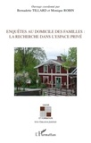 Bernadette Tillard et Monique Robin - Enquêtes au domicile des familles : la recherche dans l'espace privé.