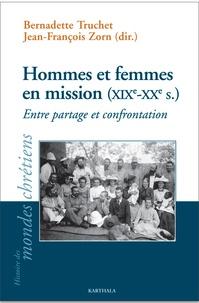 Bernadette Truchet et Jean-François Zorn - Hommes et femmes en mission (XIXe-XXe siècle) - Entre partage et confrontation.