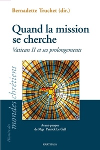 Bernadette Truchet - Quand la mission se cherche - Vatican II et ses prolongements.