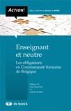 Bernadette Wiame - Enseignant et neutre - Les obligations en Communauté française de Belgique.