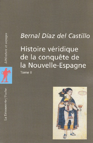 Bernal Díaz del Castillo - Histoire véridique de la conquête de la Nouvelle-Espagne - Tome 2.