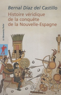 Bernal Díaz del Castillo - Histoire véridique de la conquête de la Nouvelle-Espagne.