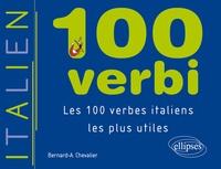 Bernard-A Chevalier - 100 verbi - Les 100 verbes italiens les plus utiles.