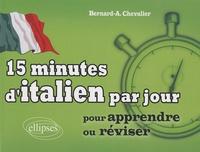 Bernard-A Chevalier - 15 minutes d'italien par jour - Pour apprendre ou réviser.