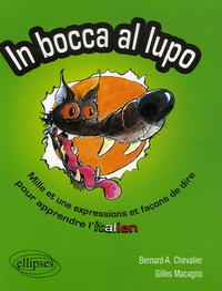 Bernard-A Chevalier et Gilles Macagno - In Bocca al lupo - Dans la gueule du loup - Mille et une expression et façon de dire pour apprendre l'italien.