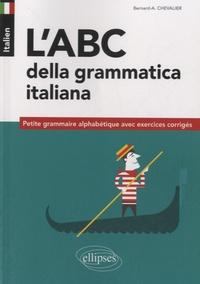 Bernard-A Chevalier - Italien, l'abc della grammatica italiana - Petite grammaire alphabétique avec exercices corrigés.