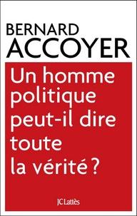 Bernard Accoyer - Un homme politique peut-il dire toute la vérité?.