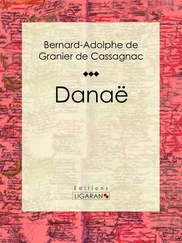 Bernard-Adolphe de Granier de Cassagnac et  Ligaran - Danaë.