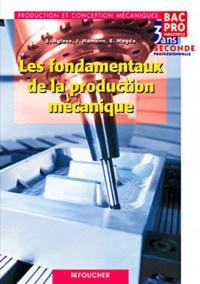 Bernard Aglave et Jacques Hamann - Les fondamentaux de la production mécanique, 2e professionnelle Production et conception mécaniques - Bac Pro industriels 3 ans.
