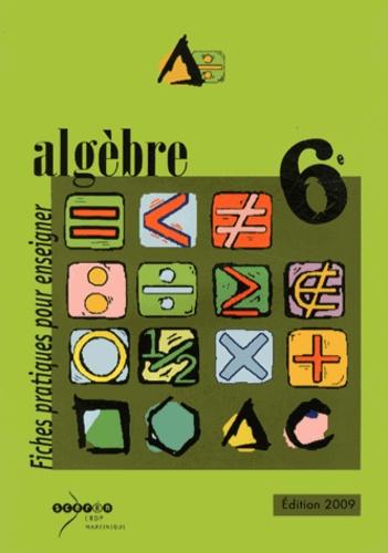 Bernard Alaric et Viviane Maldebault - Algèbre 6e - Fiches pratiques pour enseigner.