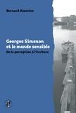 Bernard Alavoine - Georges Simenon et le monde sensible - De la perception à l'écriture.