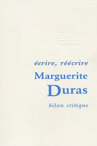 Bernard Alazet et  Collectif - Ecrire, réécrire. - Bilan critique de l'oeuvre de Marguerite Duras.
