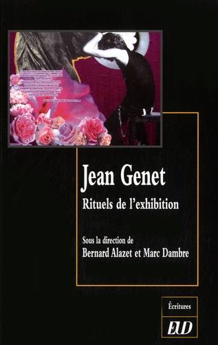 Bernard Alazet et Marc Dambre - Jean Genet - Rituels de l'exhibition.