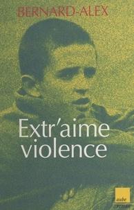 Bernard-Alex - Extr'aime violence.