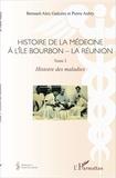Bernard Alex Gaüzere et Pierre Aubry - Histoire de la médecine à l'île Bourbon - La Réunion - Tome 2, Histoire des maladies.