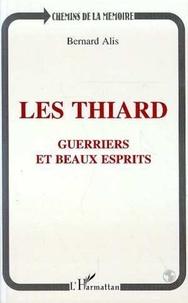Bernard Alis - Les Thiard - Guerriers et beaux esprits.