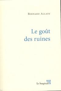 Bernard Allays - Le goût des ruines.