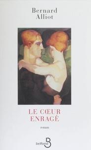 Bernard Alliot - Le coeur enragé.