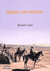 Bernard Amet - Harkis, nos frères !.