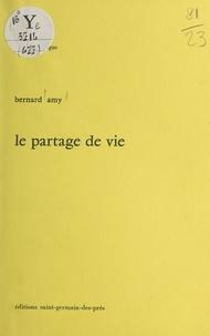 Bernard Amy - Le partage de vie.