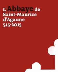Bernard Andenmatten et Laurent Ripart - L'abbaye de Saint-Maurice d'Agaune (515-2015) - 2 volumes : Volume 1, Histoire et archéologie ; Volume 2, Le trésor.
