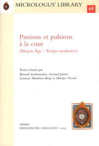 Bernard Andenmatten et Armand Jamme - Passions et pulsions à la cour (Moyen Age - Temps Modernes).
