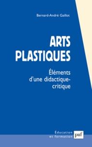 Bernard André Gaillot - Arts plastiques - Eléments d'une didactique critique.