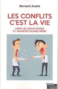 Bernard André - Les conflits, c'est la vie - Oser les désaccords et avancer quand même.