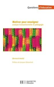 Bernard André et Jacques Dekoninck - Motiver pour enseigner - Analyse transactionnelle et pédagogie - Analyse transactionnelle et pédagogie.
