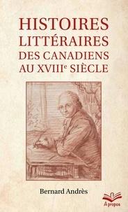 Bernard Andrès - Histoires littéraires des Canadiens au XVIIIe siècle - Format de poche.