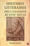 Bernard Andrès - Histoires littéraires des Canadiens au XVIIIe siècle.