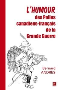 Bernard Andrès - L'humour des Poilus canadiens-français de la Grande Guerre.