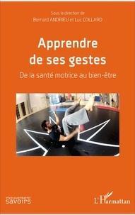 Bernard Andrieu et Luc Collard - Apprendre de ses gestes - De la santé motrice au bien-être.