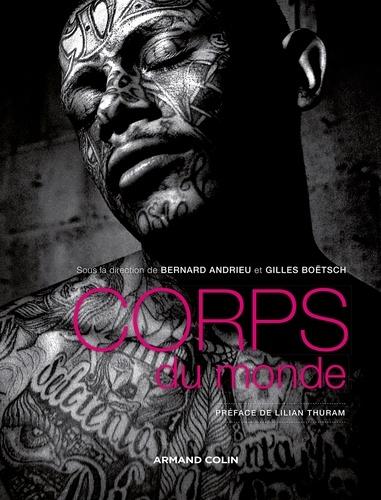 Bernard Andrieu et Gilles Boëtsch - Corps du monde - Atlas des cultures corporelles.