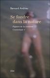 Bernard Andrieu - Cosmotique - Tome 1, Se fondre dans la nature - Figures de la cosmose.