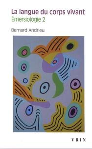 Bernard Andrieu - Emersiologie - Tome 2, La langue du corps vivant.