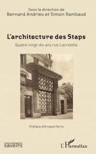Bernard Andrieu et Simon Rambaud - L'architecture des Staps - Quatre-vingt-dix ans rue Macretelle.