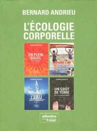 Bernard Andrieu - L'écologie corporelle - Coffret 4 volumes : Un goût de terre ; Bien dans l'eau ; Prendre l'air ; En plein soleil.