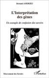Bernard Andrieu - L'interprétation des gènes. - Un exemple de confusion des savoirs.