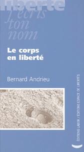 Bernard Andrieu - Le corps en liberté - Invention ou illusion du sujet ?.